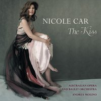 The Kiss — Nicole Car, The Australian Opera and Ballet Orchestra, Andrea Molino, Пётр Ильич Чайковский, Джузеппе Верди, Джакомо Пуччини, Francesco Cilea, Australian Opera and Ballet Orchestra