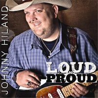 Loud and Proud — Johnny Hiland