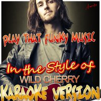 Play That Funky Music (In the Style of Wild Cherry) — Ameritz - Karaoke