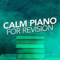 Calm Piano for Revision — Calming Piano Music, Calm Music for Studying, Calming Piano Music|Calm Music for Studying
