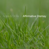 Affirmative Dismay — Apple & Stone