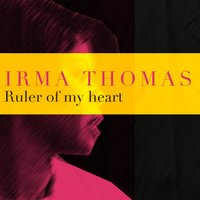 Ruler Of My Heart — Irma Thomas