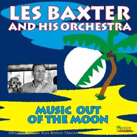 Music Out of the Moon — Les Baxter and His Orchestra