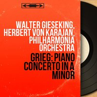 Grieg: Piano Concerto in A Minor — Эдвард Григ, Герберт фон Караян, Walter Gieseking, Walter Gieseking, Herbert von Karajan, Philharmonia Orchestra