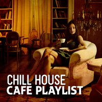 Chill House Cafe Playlist — Chill House Music Cafe
