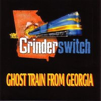 Ghost Train From Georgia — Grinderswitch