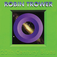 20th Century Blues — Robin Trower