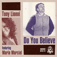Do You Believe — Tony Lionni, Maria Marcial