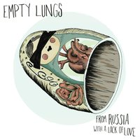 From Russia With a Lack of Love — Empty Lungs
