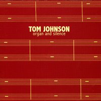 Tom Johnson: Organ & Silence — Tom Johnson