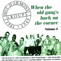 Hot Harmony Groups 1941-1949 - When The Old Gang's Back On The Corner - Volume 3 — сборник