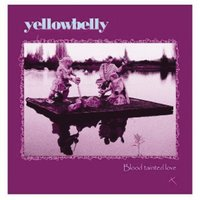 Blood Tainted Love — Yellowbelly
