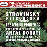 Stravinsky: Petrouchka; The Rite of Spring; 4 Etudes — London Symphony Orchestra, Antal Dorati, Minneapolis Symphony Orchestra