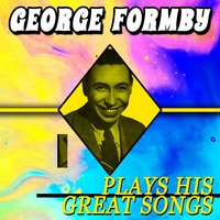Plays His Great Songs — George Formby