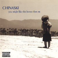 you might like this better than me — Chinaski