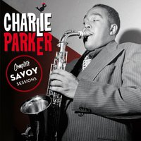 Complete Savoy Sessions — Charlie Parker