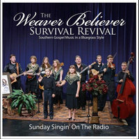 Sunday Singin' On the Radio — The Weaver Believer Survival Revival