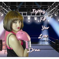 Fighting for Your Love — Drea