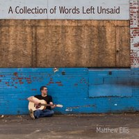 A Collection of Words Left Unsaid — Matthew Ellis