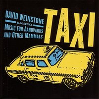 Taxi — Music For Aardvarks and Other Mammals/David Weinstone