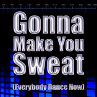 Gonna Make You Sweat (Everybody Dance Now) — Sweat Factory