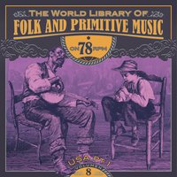 The World Library of Folk and Primitive Music on 78 Rpm Vol. 8, USA Pt. 1 — сборник