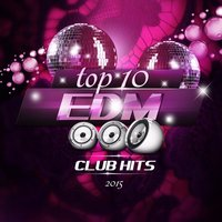 Top 10 EDM Club Hits 2015, Vol. 1 — сборник