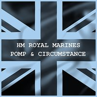 Pomp & Circumstance — The Band of HM Royal Marines