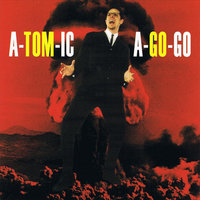 Atomic a-Go-Go — Mad Bomber Society