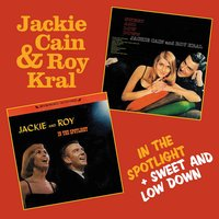 In the Spotlight + Sweet and Low Down — Jackie Cain & Roy Kral