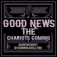 Good News - The Chariot's Coming — Golden Echo Quartet (Of Station WSM, Nashville, Tenn.)