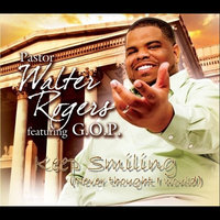 Keep Smiling (Never Thought I Would) [feat. G.O.P.] — Pastor Walter Rogers