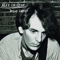 Jesus Christ — Alex Chilton