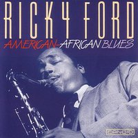 American-African Blues — Ricky Ford