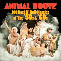 Animal House - 100 Rock N' Roll Classics Of The '50s & '60s — сборник