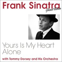 Your's Is My Heart Alone — Frank Sinatra & Tommy Dorsey And His Orchestra