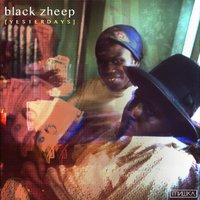 Yesterdays — Black Zheep DZ
