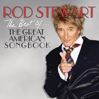 The Best Of... The Great American Songbook — Rod Stewart, Джордж Гершвин