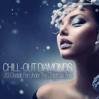 Chill Out Diamonds - 20 Crystals for Under the Christmas Tree — сборник