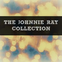 The Johnnie Ray Collection — Johnnie Ray
