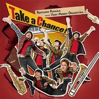 Take A Chance! — Kentaro Kihara, Very Merry Orchestra