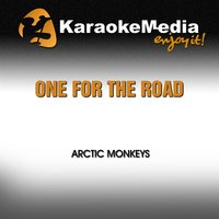 One for the Road [In the Style of Arctic Monkeys] — Karaokemedia