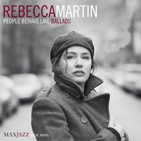 People Behave Like Ballads — Rebecca Martin