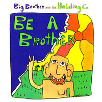 Be a Brother — Big Brother & The Holding Company