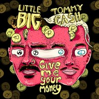 Give Me Your Money — Little Big, Tommy Cash
