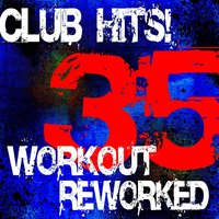 35 Club Hits! Workout Reworked — Ultimate Workout Factory