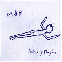 Actually, Maybe — MDH