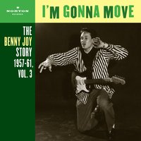 I'm Gonna Move (The Benny Joy Story 1957-61, Vol. 3) — Benny Joy