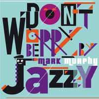 Don't Worry Be Jazzy By Mark Murphy — Mark Murphy