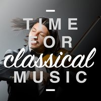 Time for Classical Music — Reading and Studying Music, Classical Chillout, French Dinner Music Collective, Classical Chillout|French Dinner Music Collective|Reading and Studying Music